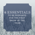 6 Winter Essentials Before the First Snow